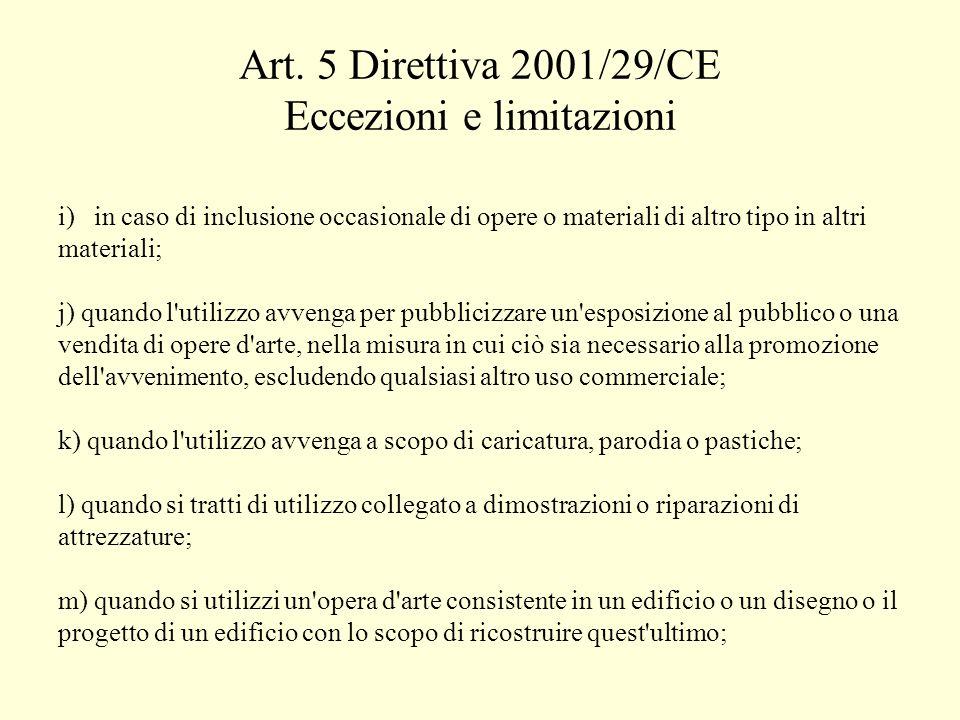 Art. 5 Direttiva 2001/29/CE Eccezioni e limitazioni i)in caso di inclusione occasionale di opere o materiali di altro tipo in altri materiali; j) quan
