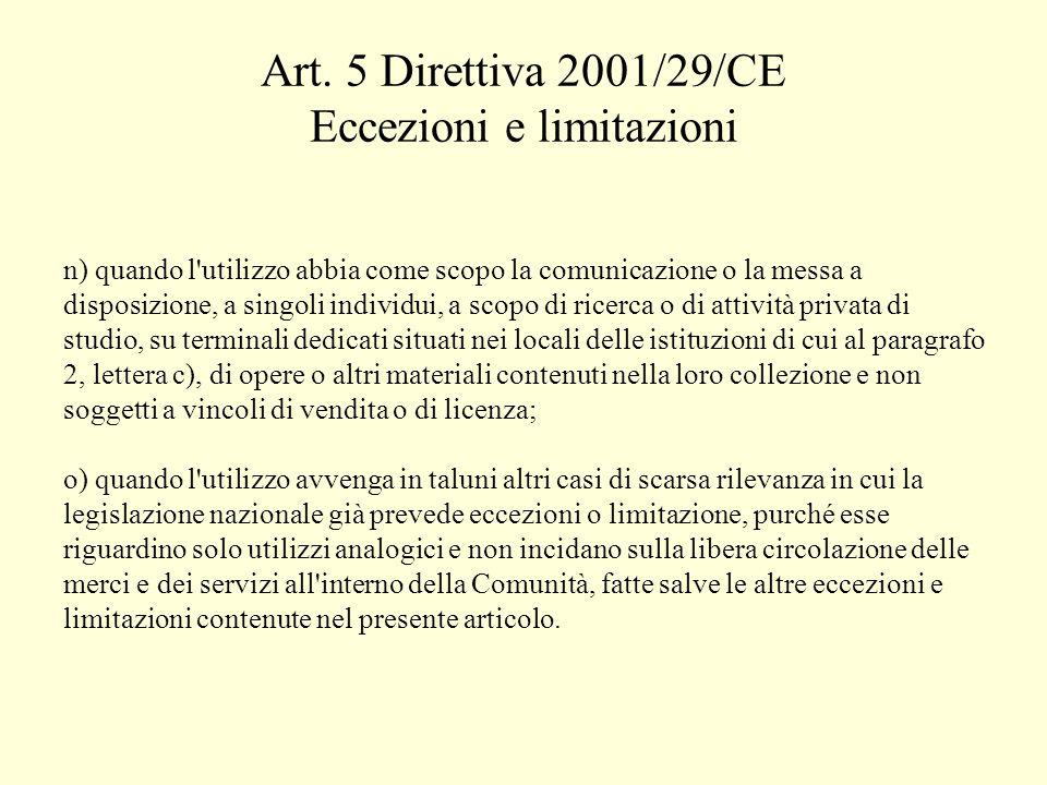 Art. 5 Direttiva 2001/29/CE Eccezioni e limitazioni n) quando l'utilizzo abbia come scopo la comunicazione o la messa a disposizione, a singoli indivi