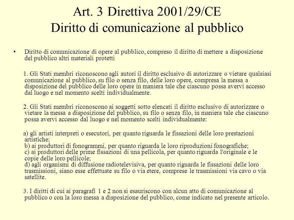 Art. 3 Direttiva 2001/29/CE Diritto di comunicazione al pubblico Diritto di comunicazione di opere al pubblico, compreso il diritto di mettere a dispo