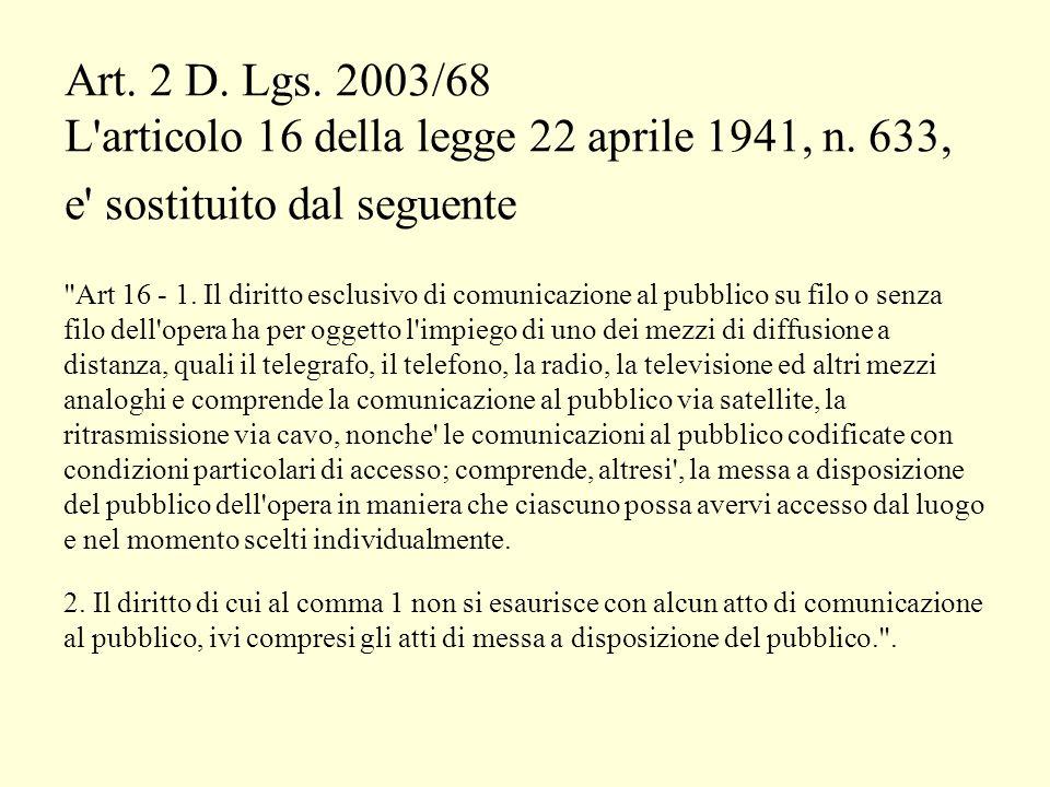 Art. 2 D. Lgs. 2003/68 L articolo 16 della legge 22 aprile 1941, n.