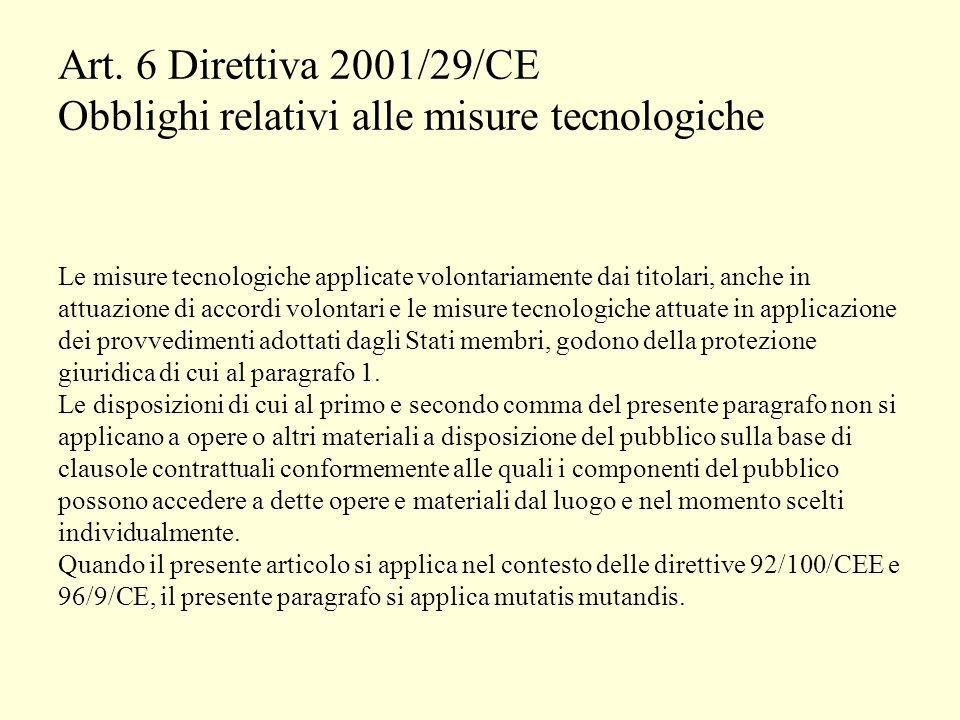 Art. 6 Direttiva 2001/29/CE Obblighi relativi alle misure tecnologiche Le misure tecnologiche applicate volontariamente dai titolari, anche in attuazi