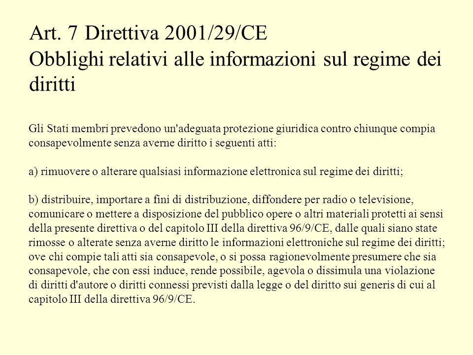 Art. 7 Direttiva 2001/29/CE Obblighi relativi alle informazioni sul regime dei diritti Gli Stati membri prevedono un'adeguata protezione giuridica con