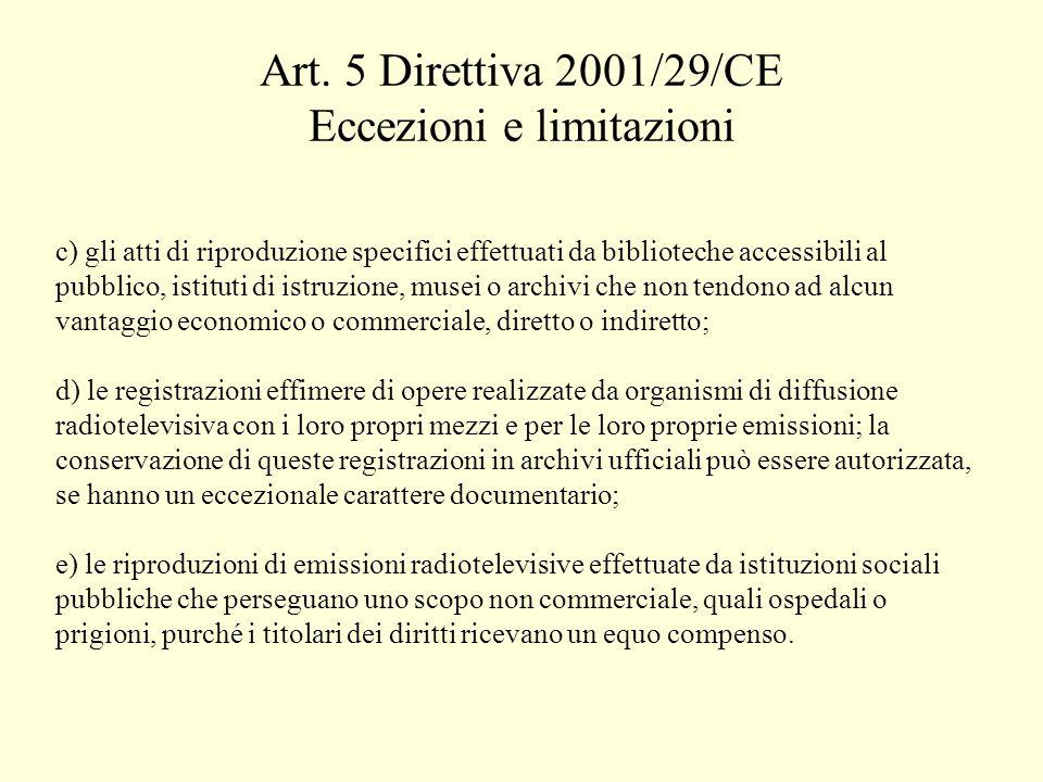 Art. 5 Direttiva 2001/29/CE Eccezioni e limitazioni c) gli atti di riproduzione specifici effettuati da biblioteche accessibili al pubblico, istituti