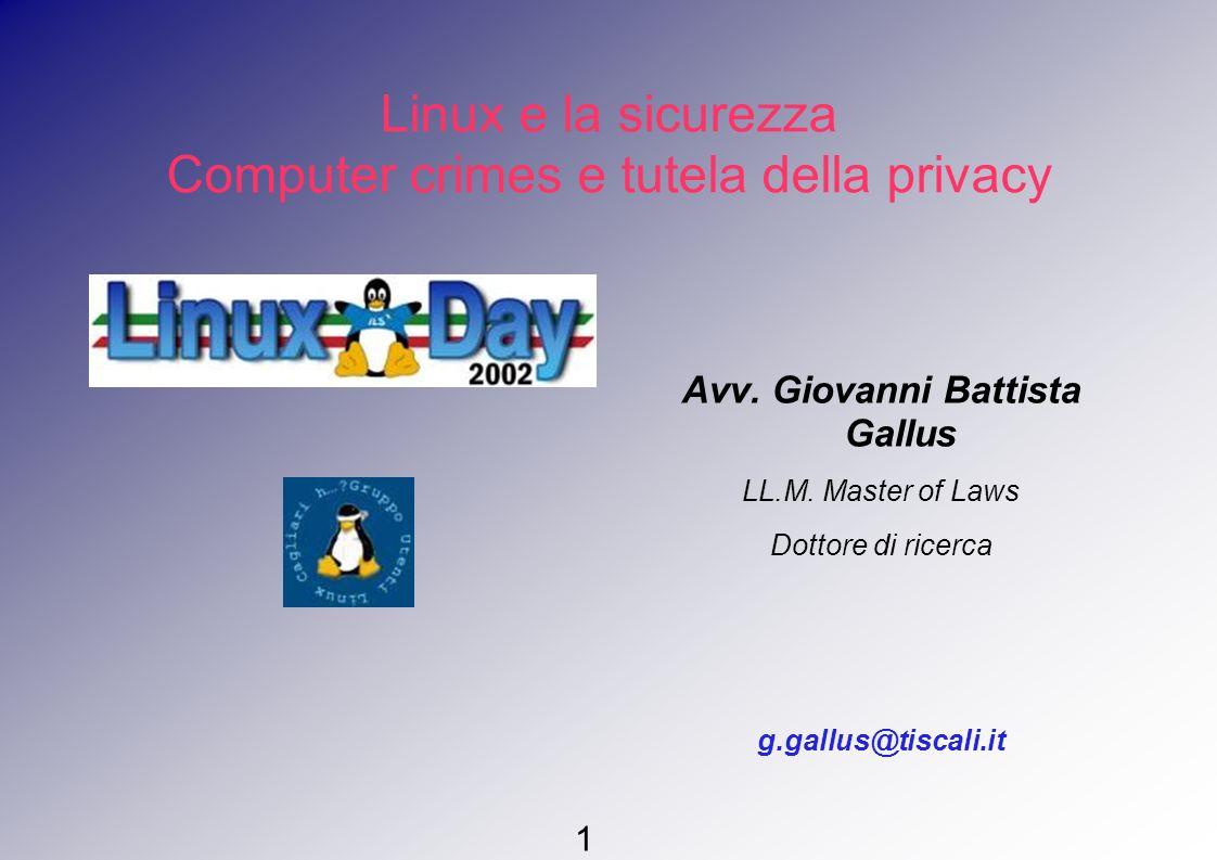 Linux e la sicurezza Computer crimes e tutela della privacy Principali computer crimes secondo il codice penale (introdotti dalla L.