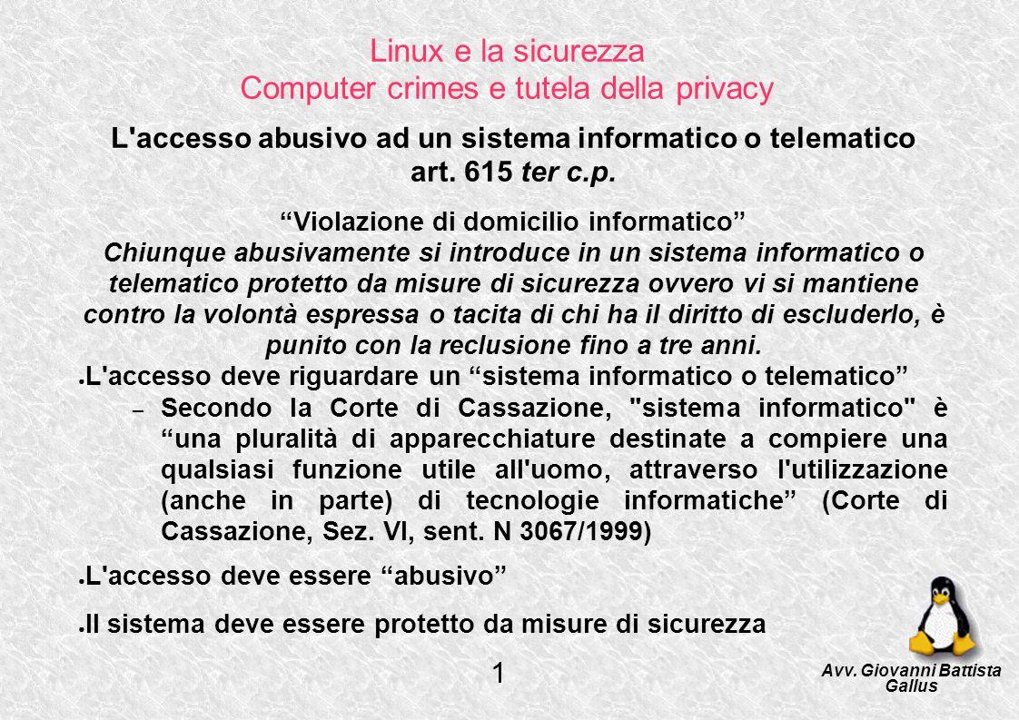 Linux e la sicurezza Computer crimes e tutela della privacy L'accesso abusivo ad un sistema informatico o telematico art. 615 ter c.p. Violazione di d