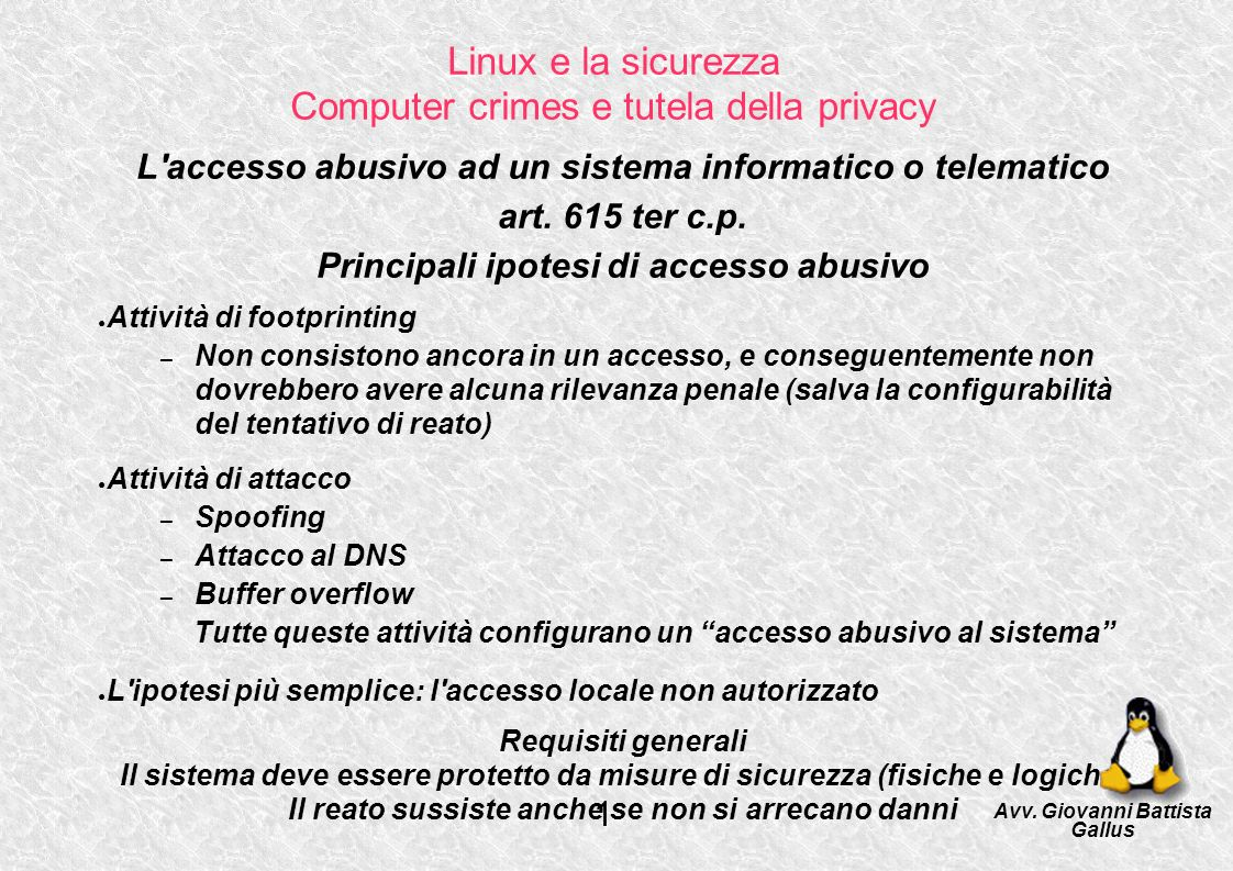 Linux e la sicurezza Computer crimes e tutela della privacy L'accesso abusivo ad un sistema informatico o telematico art. 615 ter c.p. Principali ipot