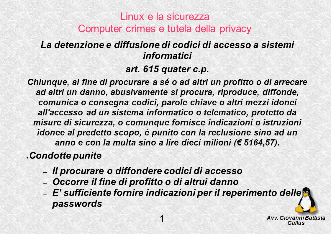 Linux e la sicurezza Computer crimes e tutela della privacy Diffusione di programmi diretti a danneggiare o interrompere un sistema informatico art.