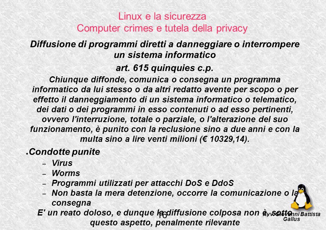 Linux e la sicurezza Computer crimes e tutela della privacy Diffusione di programmi diretti a danneggiare o interrompere un sistema informatico art. 6