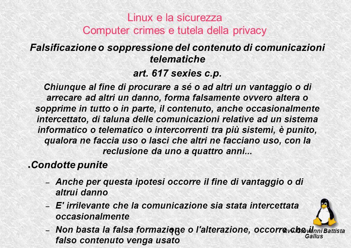 Linux e la sicurezza Computer crimes e tutela della privacy Falsificazione o soppressione del contenuto di comunicazioni telematiche art. 617 sexies c