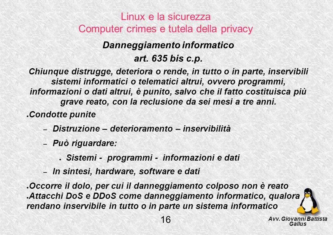 Linux e la sicurezza Computer crimes e tutela della privacy Danneggiamento informatico art. 635 bis c.p. Chiunque distrugge, deteriora o rende, in tut