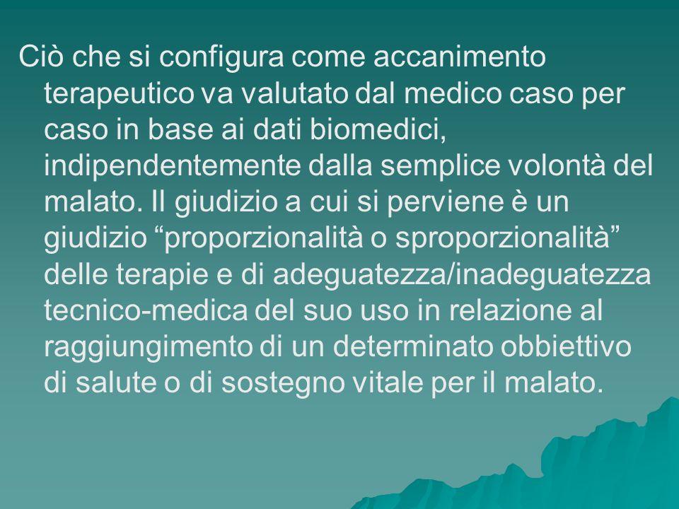 Ciò che si configura come accanimento terapeutico va valutato dal medico caso per caso in base ai dati biomedici, indipendentemente dalla semplice vol