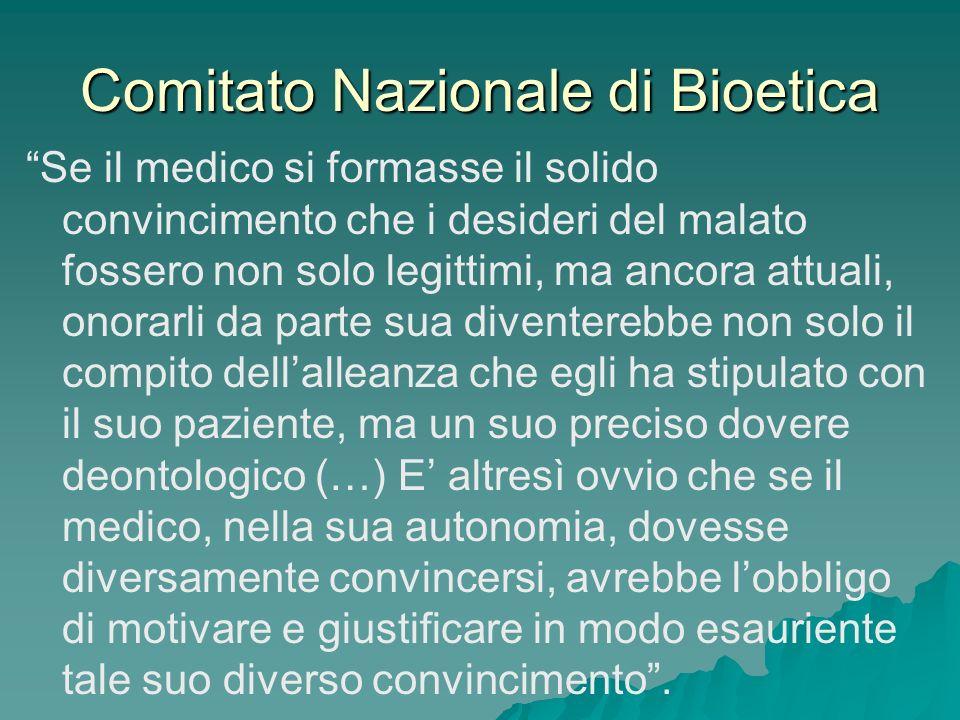 Comitato Nazionale di Bioetica Se il medico si formasse il solido convincimento che i desideri del malato fossero non solo legittimi, ma ancora attual
