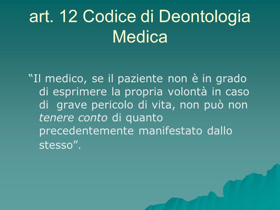 art. 12 Codice di Deontologia Medica Il medico, se il paziente non è in grado di esprimere la propria volontà in caso di grave pericolo di vita, non p