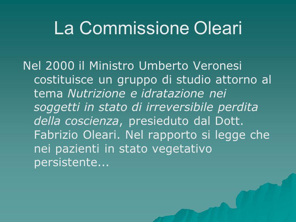 La Commissione Oleari Nel 2000 il Ministro Umberto Veronesi costituisce un gruppo di studio attorno al tema Nutrizione e idratazione nei soggetti in s