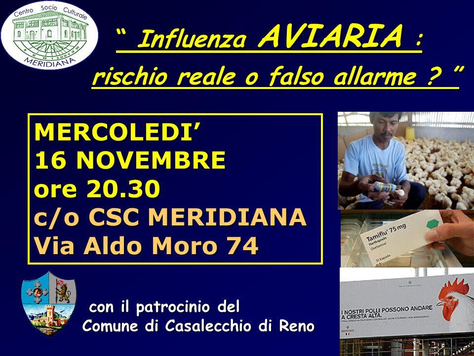 Influenza AVIARIA : Influenza AVIARIA : MERCOLEDI 16 NOVEMBRE ore 20.30 c/o CSC MERIDIANA Via Aldo Moro 74 rischio reale o falso allarme ? rischio rea