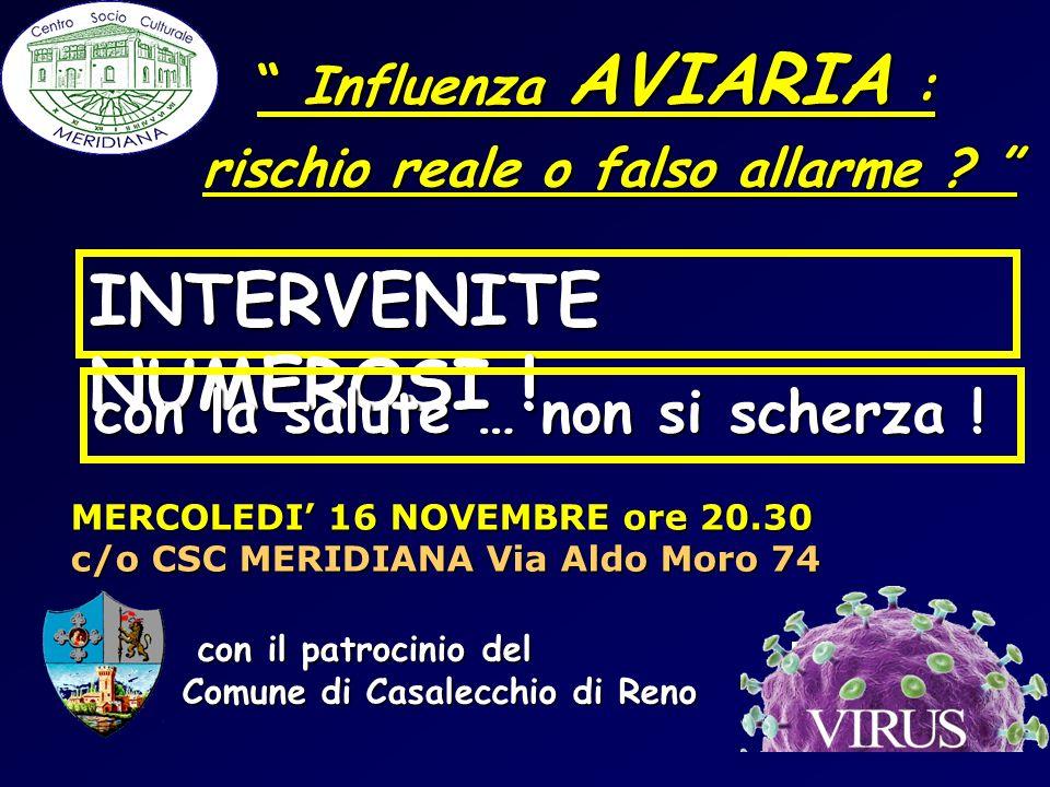 INTERVENITE NUMEROSI ! Influenza AVIARIA : Influenza AVIARIA : rischio reale o falso allarme ? rischio reale o falso allarme ? con la salute … non si