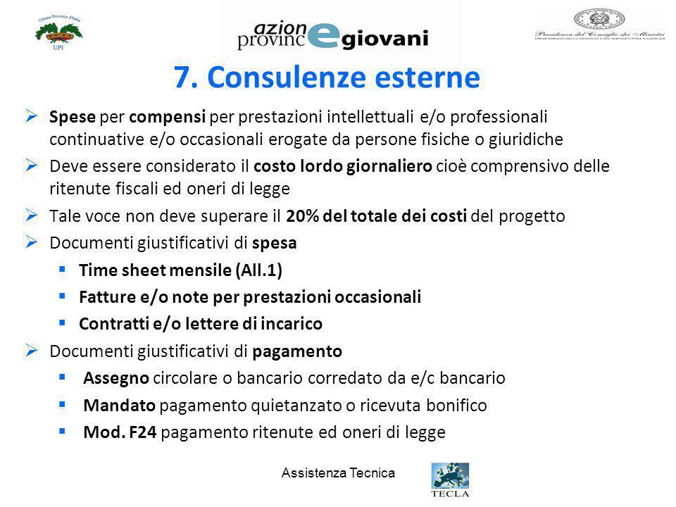 Assistenza Tecnica 7. Consulenze esterne Spese per compensi per prestazioni intellettuali e/o professionali continuative e/o occasionali erogate da pe