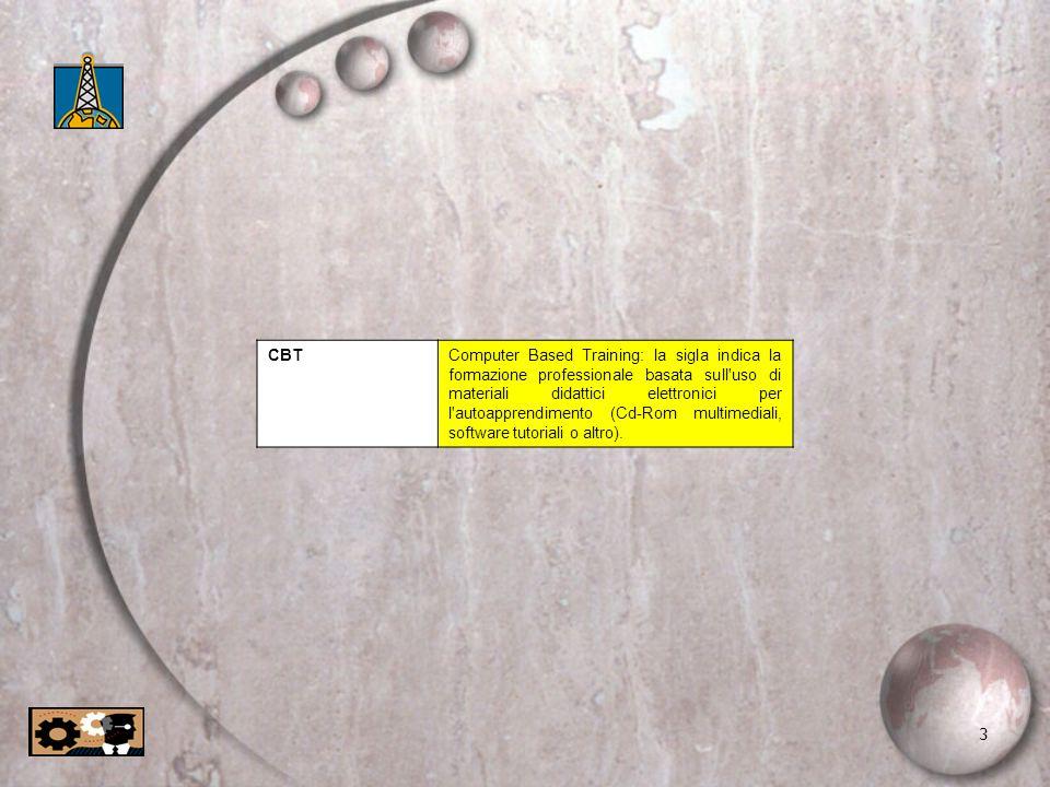 3 CBTComputer Based Training: la sigla indica la formazione professionale basata sull'uso di materiali didattici elettronici per l'autoapprendimento (