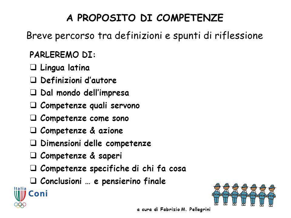 PER COMINCIARE come si conviene ad un vecchio maestro …un poco di latino… Competente – dallaggettivo latino competens- competentis – che ha cultura, abilità, autorevolezza nel fare qualcosa.