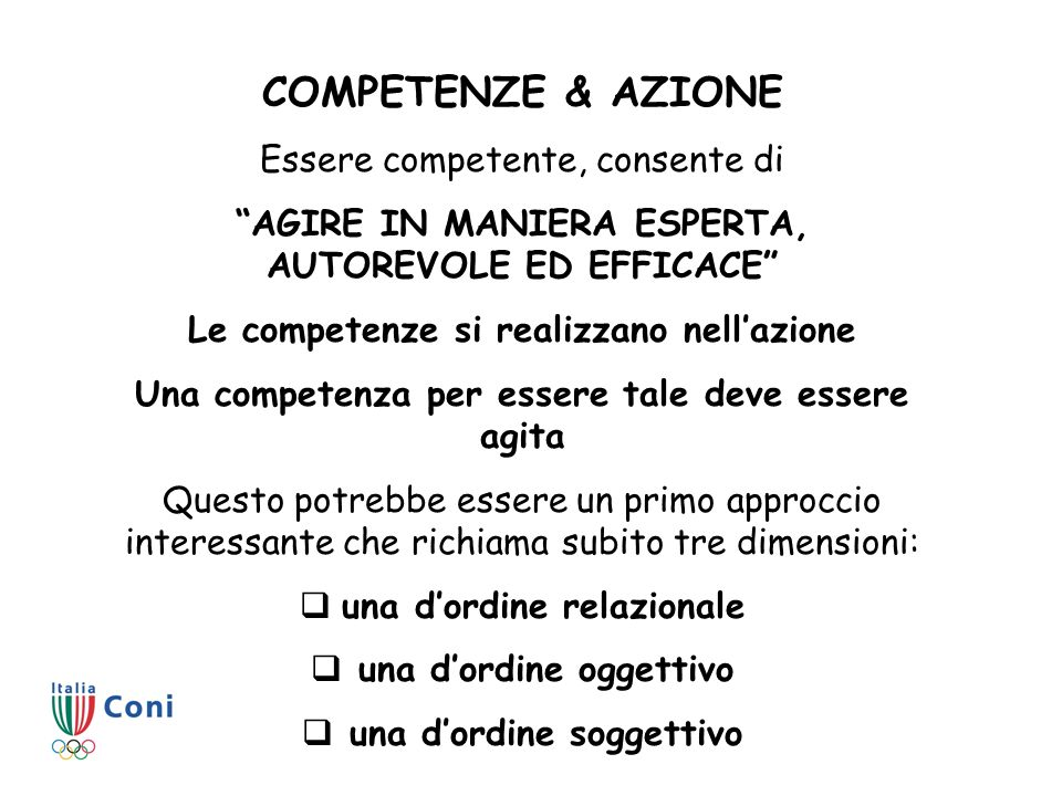 COMPETENZE & AZIONE Essere competente, consente di AGIRE IN MANIERA ESPERTA, AUTOREVOLE ED EFFICACE Le competenze si realizzano nellazione Una compete