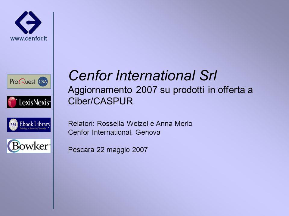 www.cenfor.it Cenfor International Srl Aggiornamento 2007 su prodotti in offerta a Ciber/CASPUR Relatori: Rossella Welzel e Anna Merlo Cenfor Internat