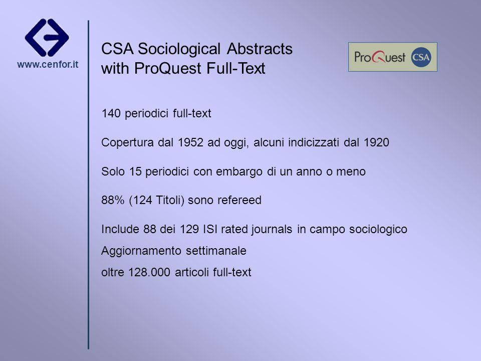 www.cenfor.it CSA Sociological Abstracts with ProQuest Full-Text 140 periodici full-text Copertura dal 1952 ad oggi, alcuni indicizzati dal 1920 Solo