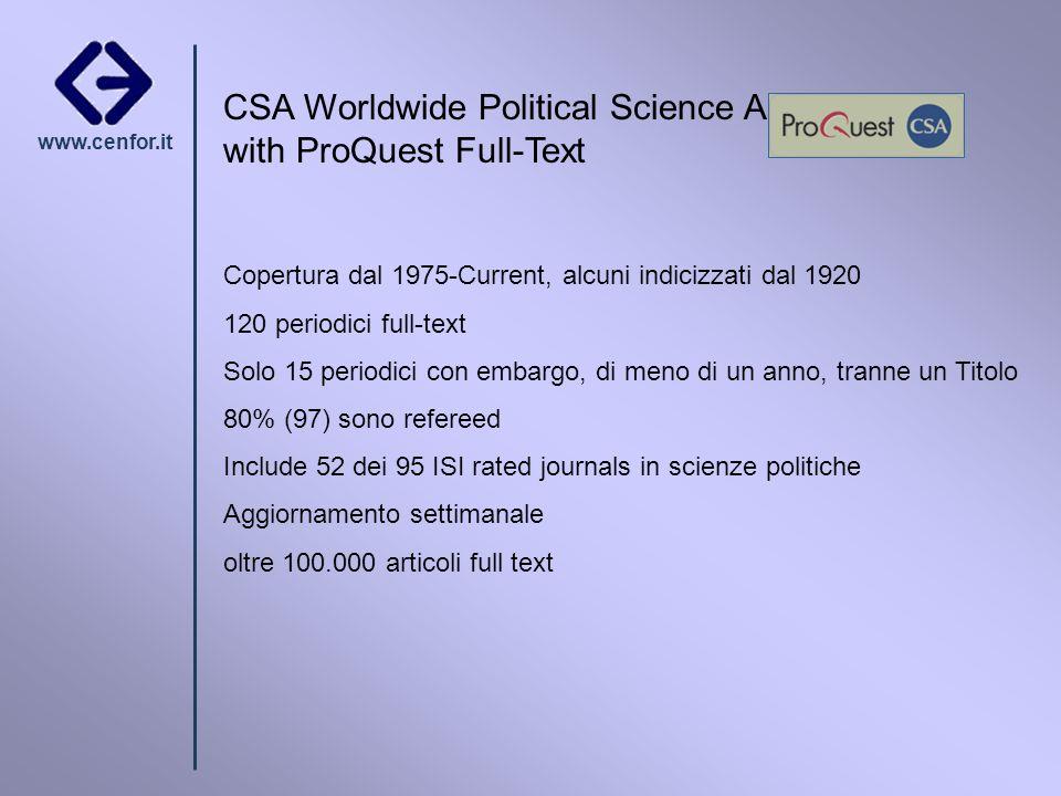 www.cenfor.it CSA Worldwide Political Science Abstracts with ProQuest Full-Text Copertura dal 1975-Current, alcuni indicizzati dal 1920 120 periodici