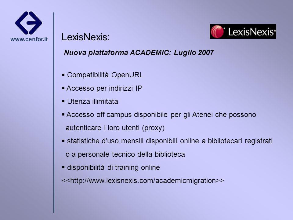 www.cenfor.it LexisNexis: Nuova piattaforma ACADEMIC: Luglio 2007 Compatibilità OpenURL Accesso per indirizzi IP Utenza illimitata Accesso off campus