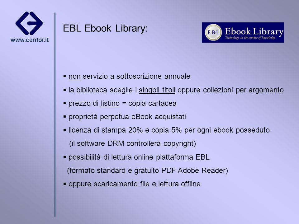 www.cenfor.it EBL Ebook Library: non servizio a sottoscrizione annuale la biblioteca sceglie i singoli titoli oppure collezioni per argomento prezzo d