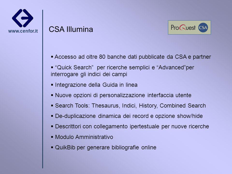 www.cenfor.it CSA Illumina Accesso ad oltre 80 banche dati pubblicate da CSA e partner Quick Search per ricerche semplici e Advancedper interrogare gl