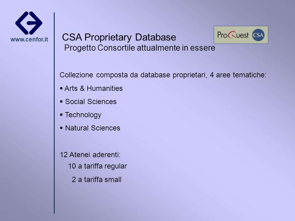 www.cenfor.it Proposta Evaluation Program 01.05.07-31.10.07 Sottoscrizione sponsorizzata da ProQuest CSA per Atenei non ancora abbonati Euro 5.000,00 più Iva 20% www.csa.com