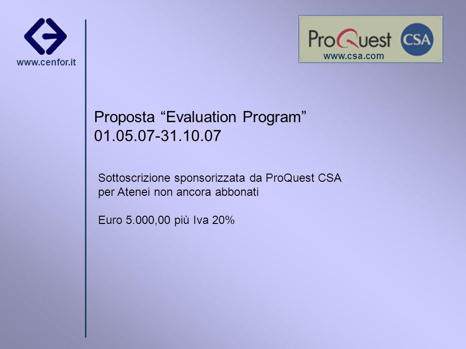 www.cenfor.it Proposta Evaluation Program 01.05.07-31.10.07 Sottoscrizione sponsorizzata da ProQuest CSA per Atenei non ancora abbonati Euro 5.000,00