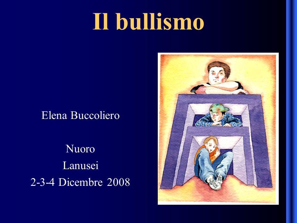 Il bullismo Elena Buccoliero Nuoro Lanusei 2-3-4 Dicembre 2008