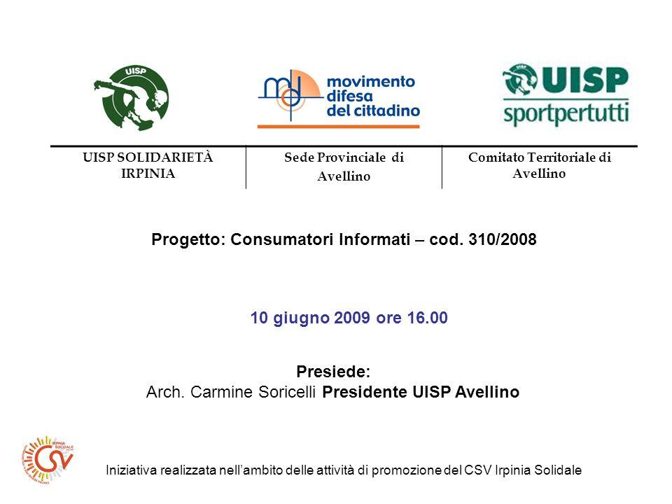 Iniziativa realizzata nellambito delle attività di promozione del CSV Irpinia Solidale Progetto: Consumatori Informati – cod. 310/2008 10 giugno 2009