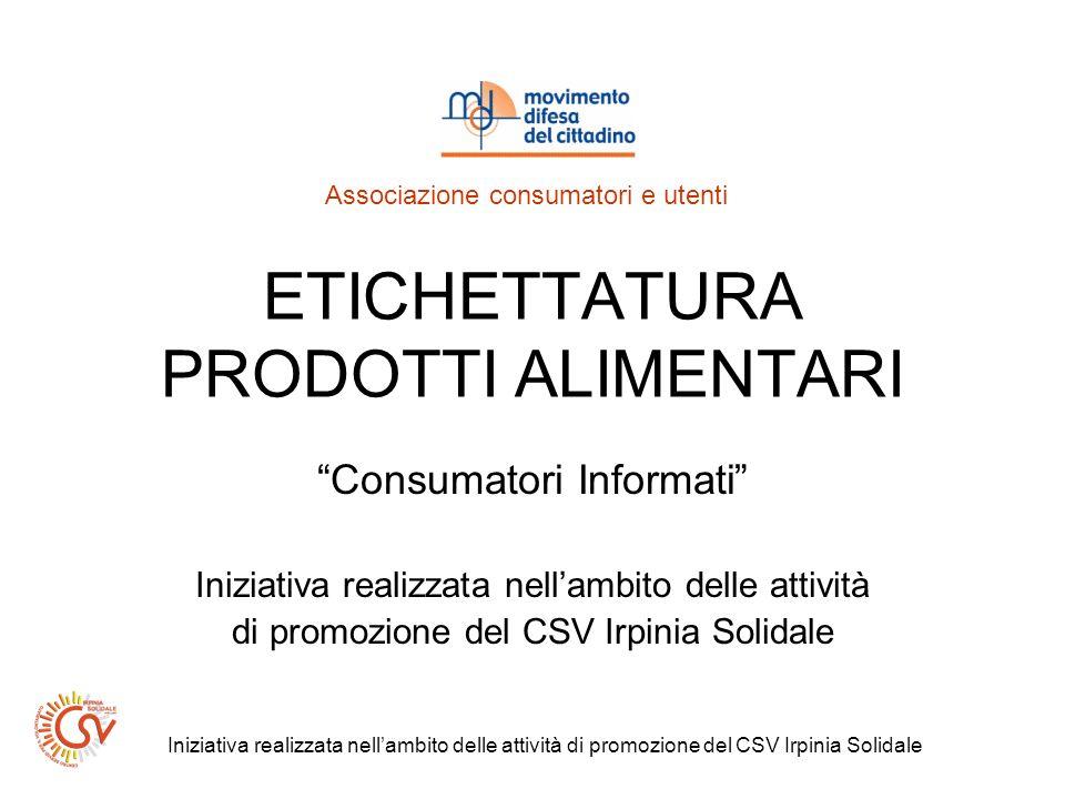Iniziativa realizzata nellambito delle attività di promozione del CSV Irpinia Solidale Etichettatura prodotti alimentari Elemento essenziale ed importante, nel momento in cui effettuiamo un acquisto di prodotti alimentari confezionati, è sicuramente la lettura delletichetta.