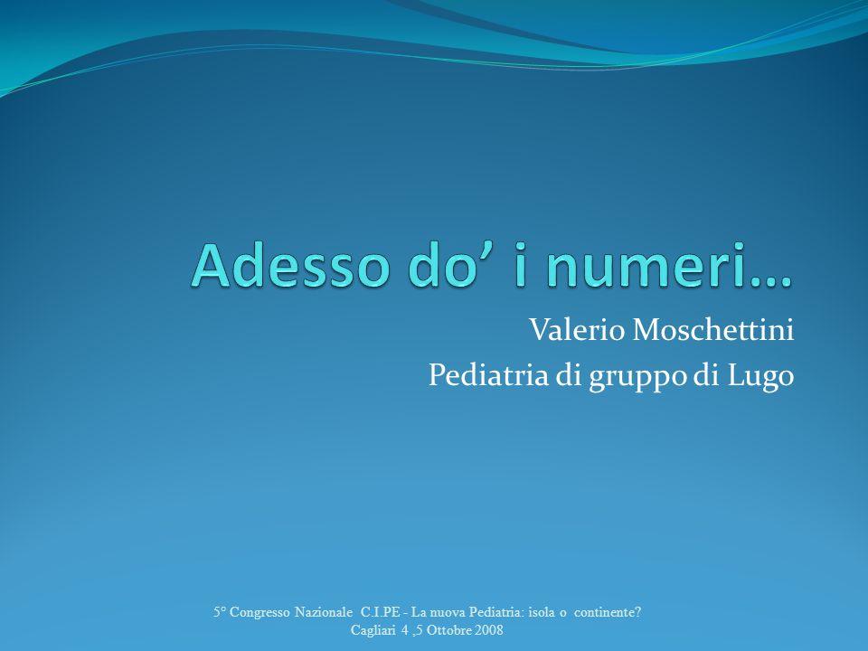 5° Congresso Nazionale C.I.PE - La nuova Pediatria: isola o continente? Cagliari 4,5 Ottobre 2008 Valerio Moschettini Enzo Puddu