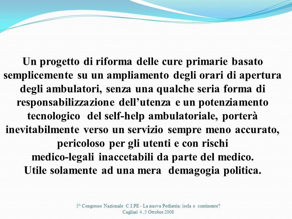 5° Congresso Nazionale C.I.PE - La nuova Pediatria: isola o continente? Cagliari 4,5 Ottobre 2008 Il sistema di libera accesso alle cure primarie in p