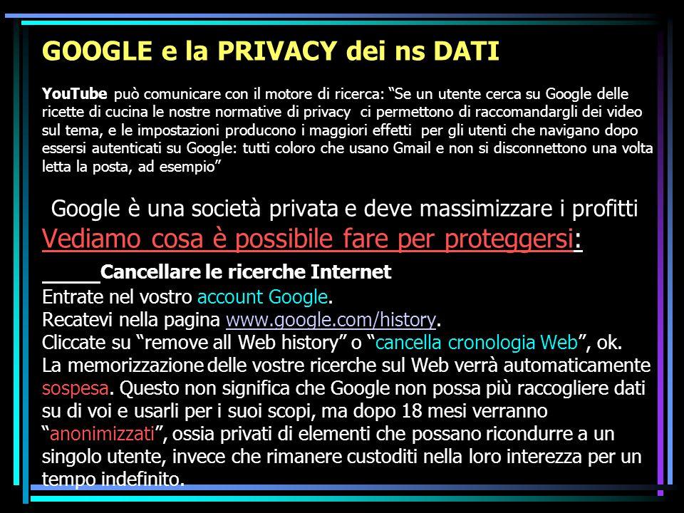 GOOGLE e la PRIVACY dei ns DATI YouTube può comunicare con il motore di ricerca: Se un utente cerca su Google delle ricette di cucina le nostre normat