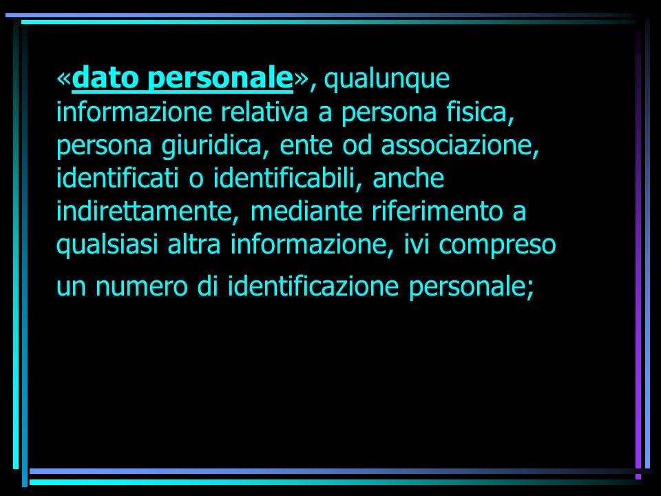 « dato personale », qualunque informazione relativa a persona fisica, persona giuridica, ente od associazione, identificati o identificabili, anche in