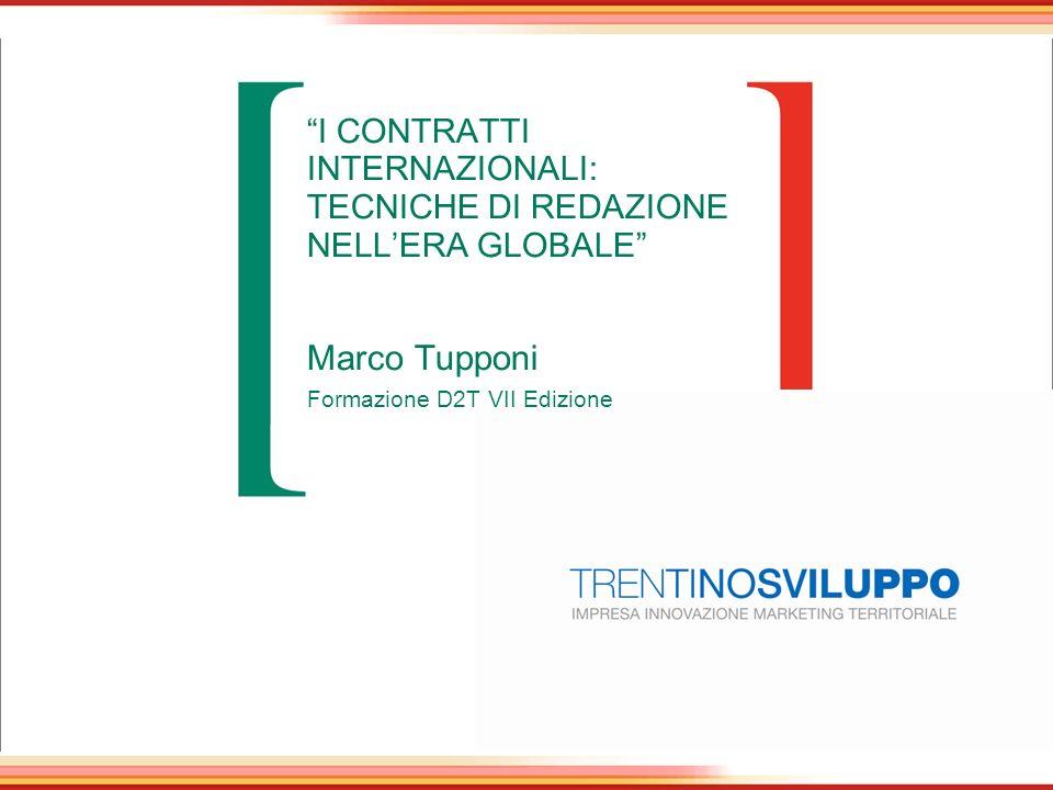 I CONTRATTI INTERNAZIONALI: TECNICHE DI REDAZIONE NELLERA GLOBALE Marco Tupponi Formazione D2T VII Edizione