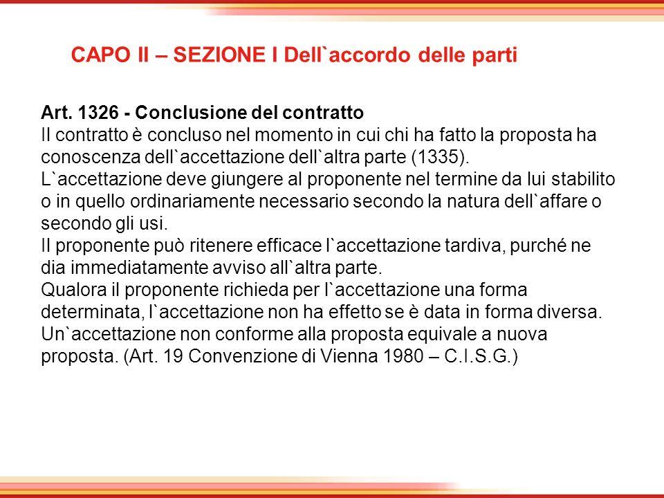 CAPO II – SEZIONE I Dell`accordo delle parti Art. 1326 - Conclusione del contratto Il contratto è concluso nel momento in cui chi ha fatto la proposta