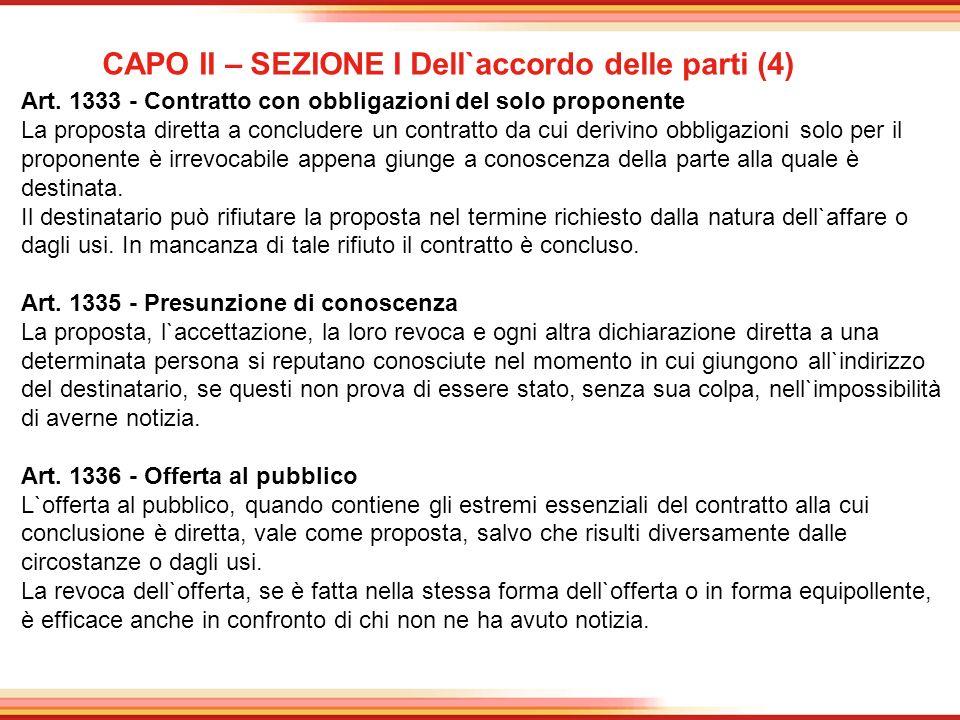 CAPO II – SEZIONE I Dell`accordo delle parti (4) Art. 1333 - Contratto con obbligazioni del solo proponente La proposta diretta a concludere un contra