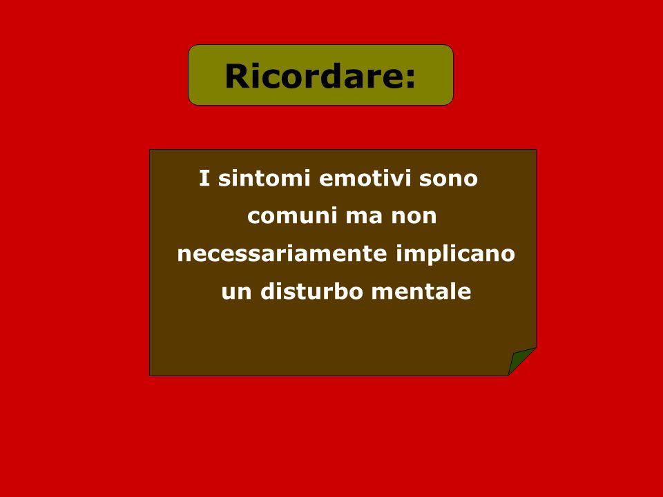 I sintomi emotivi sono comuni ma non necessariamente implicano un disturbo mentale Ricordare: