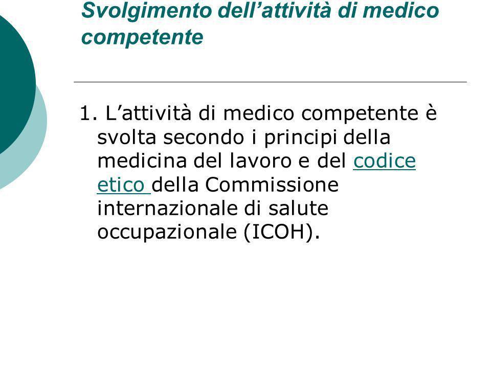 Svolgimento dellattività di medico competente 1. Lattività di medico competente è svolta secondo i principi della medicina del lavoro e del codice eti