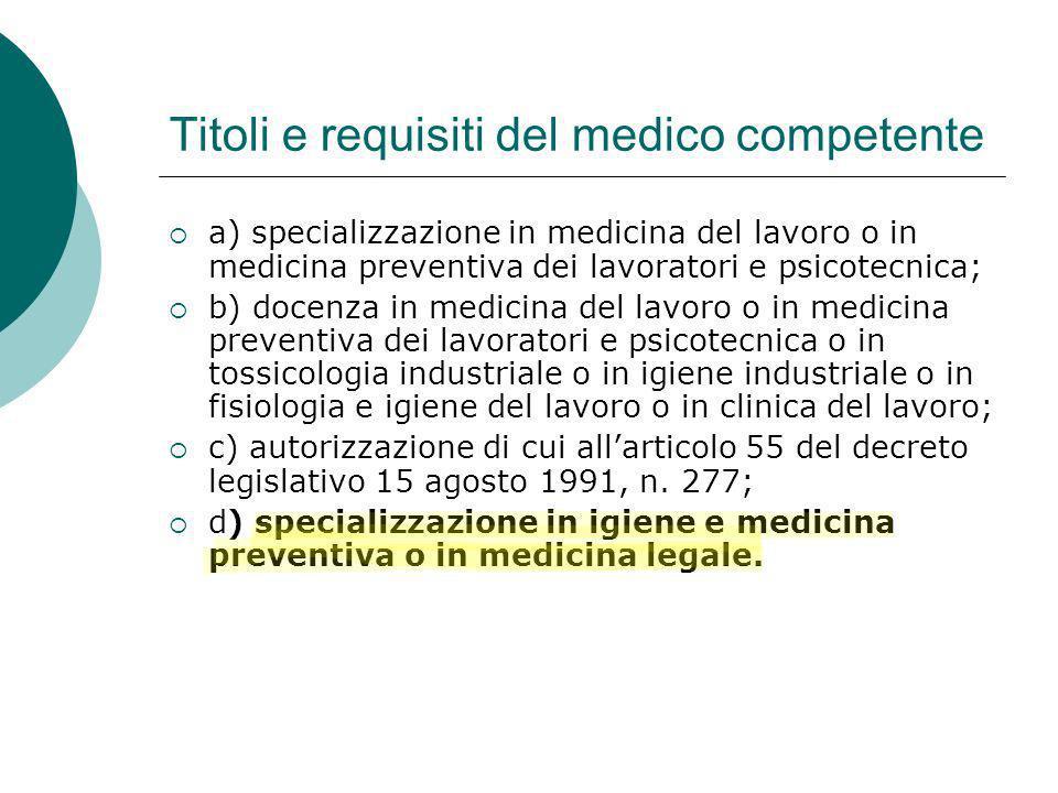 Titoli e requisiti del medico competente a) specializzazione in medicina del lavoro o in medicina preventiva dei lavoratori e psicotecnica; b) docenza