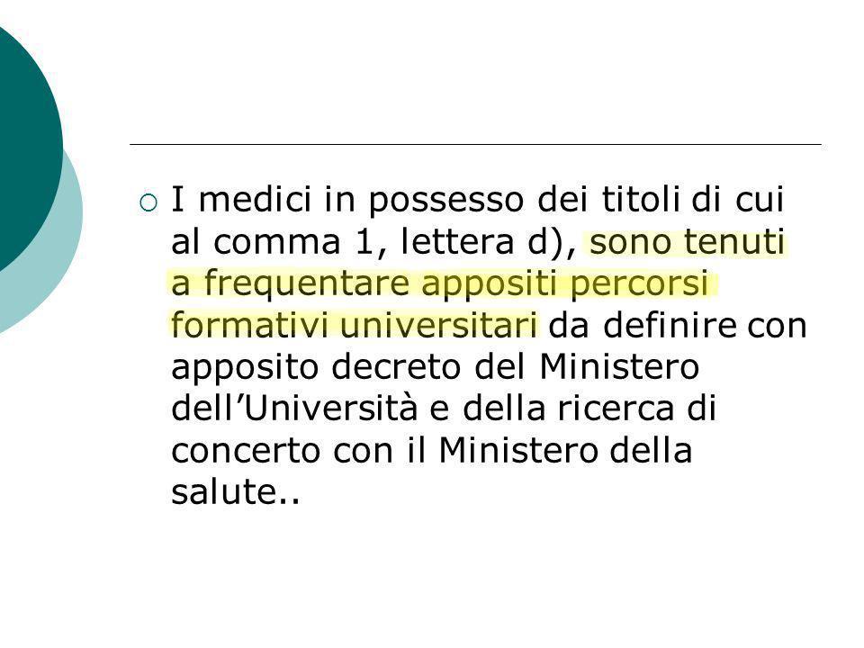 I medici in possesso dei titoli di cui al comma 1, lettera d), sono tenuti a frequentare appositi percorsi formativi universitari da definire con appo