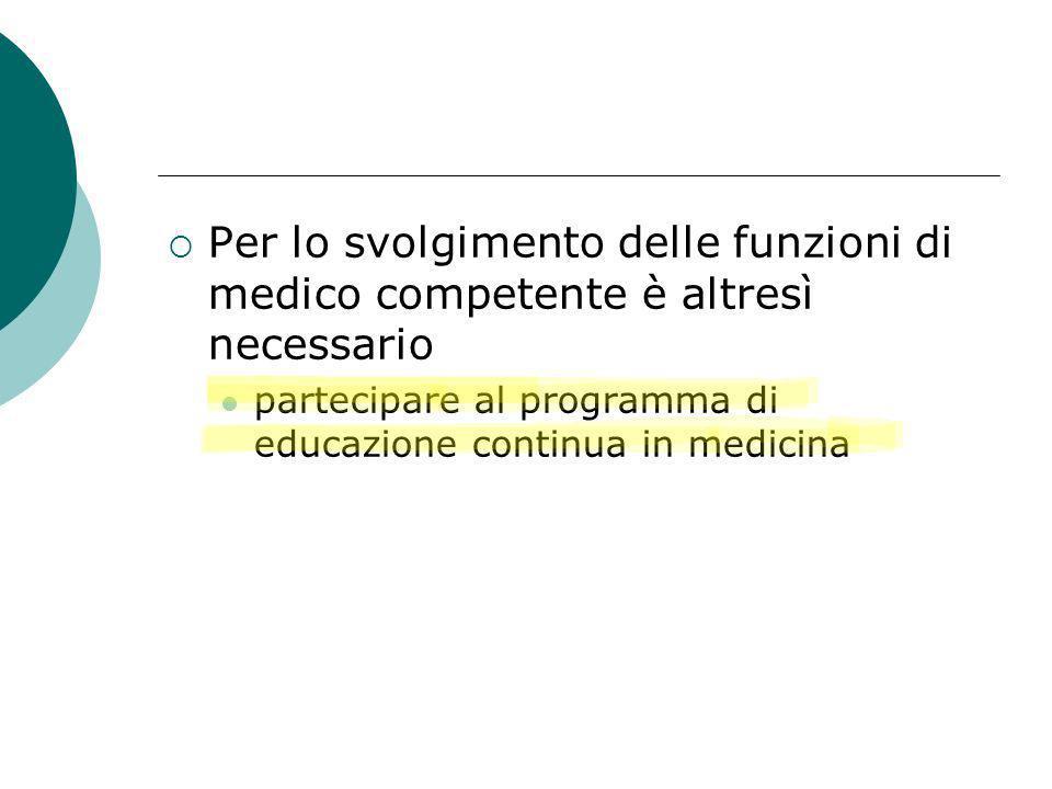 Per lo svolgimento delle funzioni di medico competente è altresì necessario partecipare al programma di educazione continua in medicina
