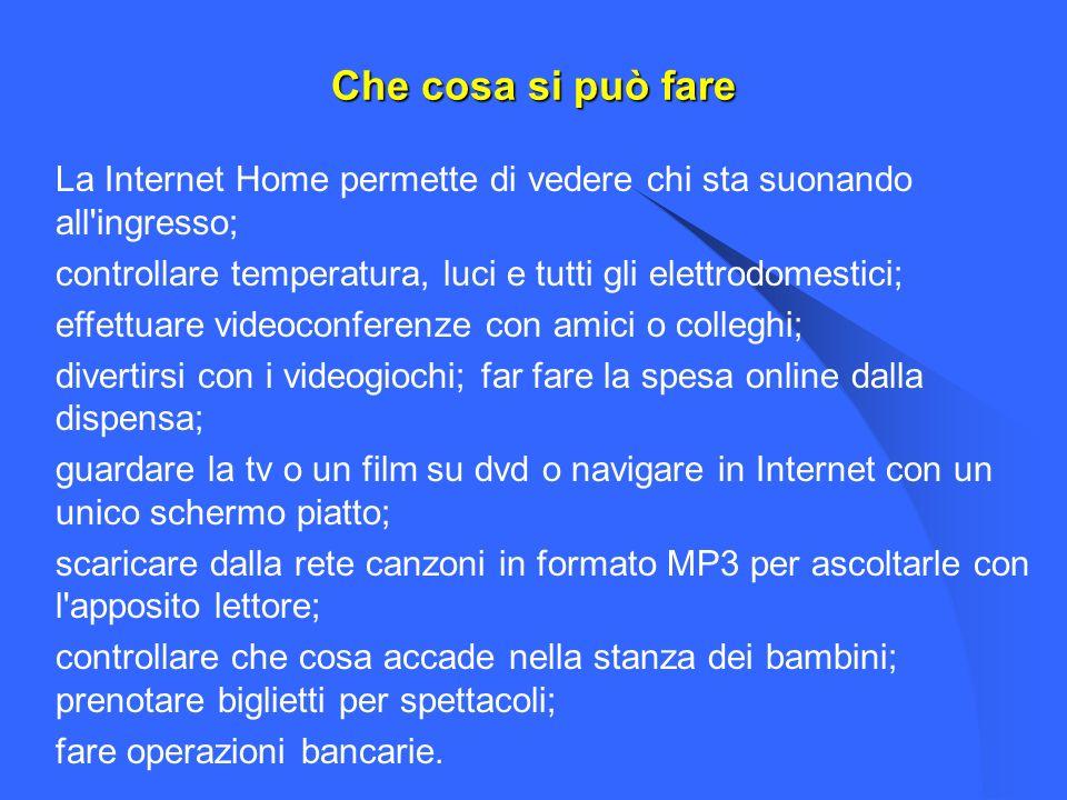 Che cosa si può fare La Internet Home permette di vedere chi sta suonando all'ingresso; controllare temperatura, luci e tutti gli elettrodomestici; ef