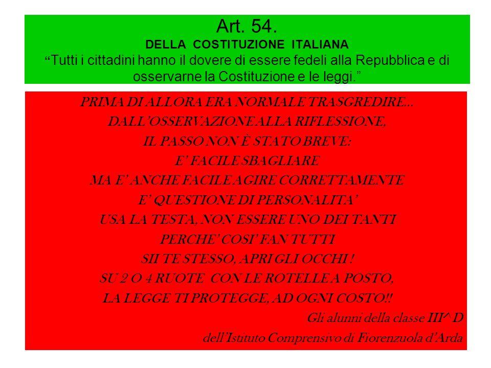 Art. 54. DELLA COSTITUZIONE ITALIANA Tutti i cittadini hanno il dovere di essere fedeli alla Repubblica e di osservarne la Costituzione e le leggi. PR