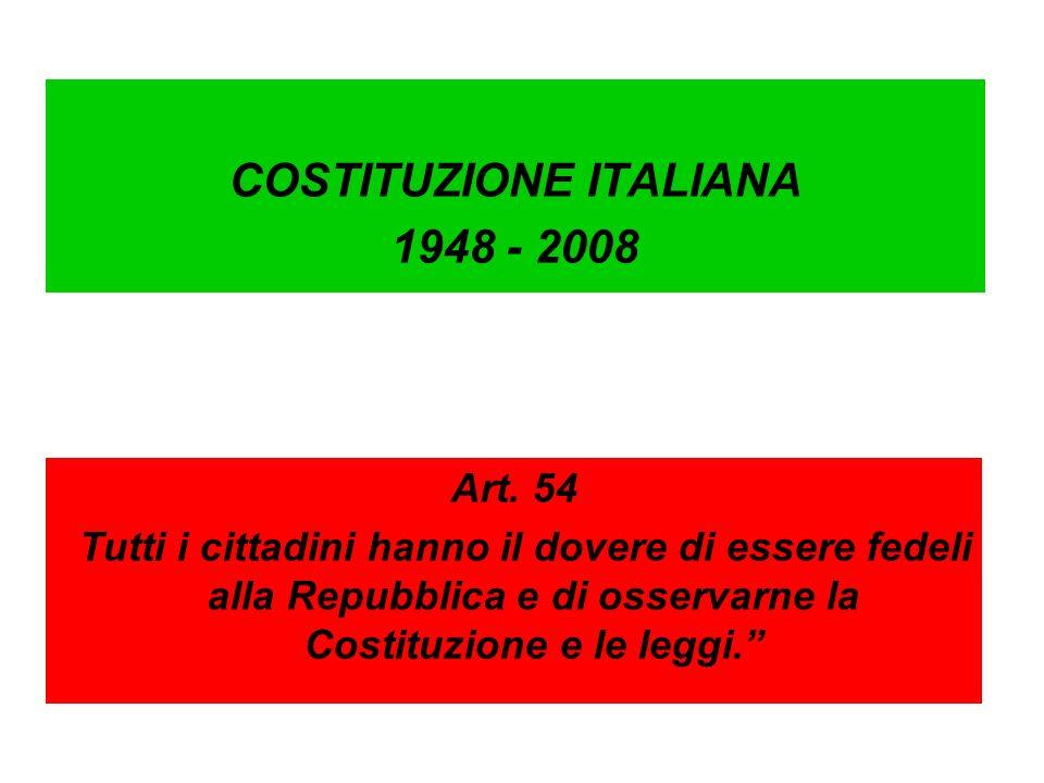 COSTITUZIONE ITALIANA 1948 - 2008 Art. 54 Tutti i cittadini hanno il dovere di essere fedeli alla Repubblica e di osservarne la Costituzione e le legg